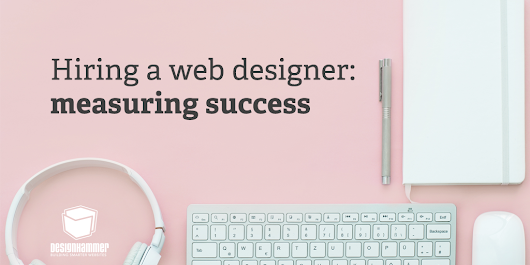 Hiring a web designer: measuring success