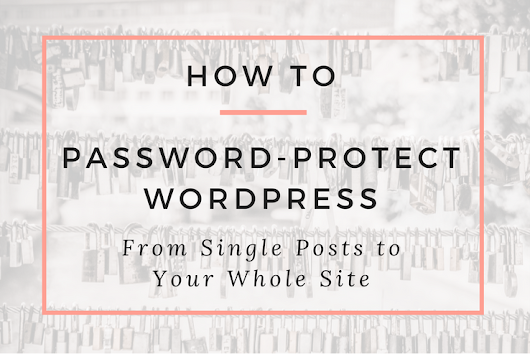 How to Password-Protect WordPress: From Single Posts to a Whole Site
