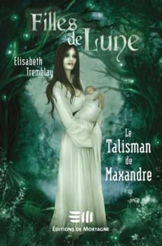 Couverture Filles de Lune, tome 3 : Le Talisman de Maxandre