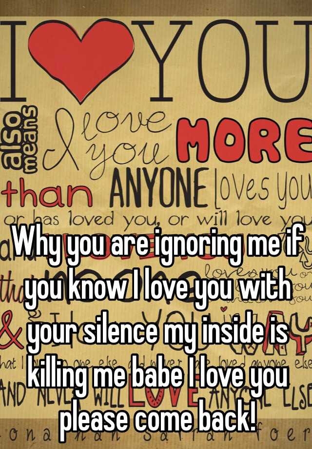 Why You Are Ignoring Me If You Know I Love You With Your Silence My