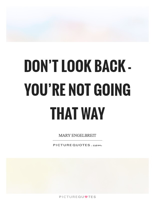 Dont Look Back Quotes Sayings Dont Look Back Picture Quotes