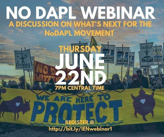 Indigenous Environmental Network: No DAPL Webinar - This evening 7PM Central Time