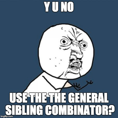 Working with CSS3's General sibling combinator.