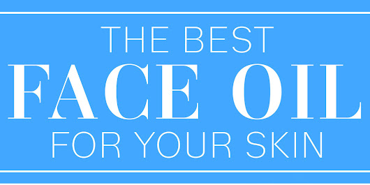 The Absolute Best Face Oil for Your Skin Type