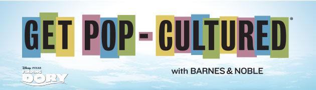 GET POP-CULTURED® with BARNES & NOBLE [logo: Disney - Pixar]
