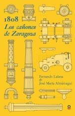 1808. Los cañones de Zaragoza Fernando Lalana, José María Almárcegui