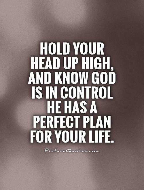 Hold Your Head Up High And Know God Is In Control He Has A