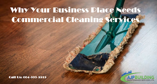 Why Your Business Place Needs Commercial Cleaning Services | AJP Building Maintenance Services Ltd