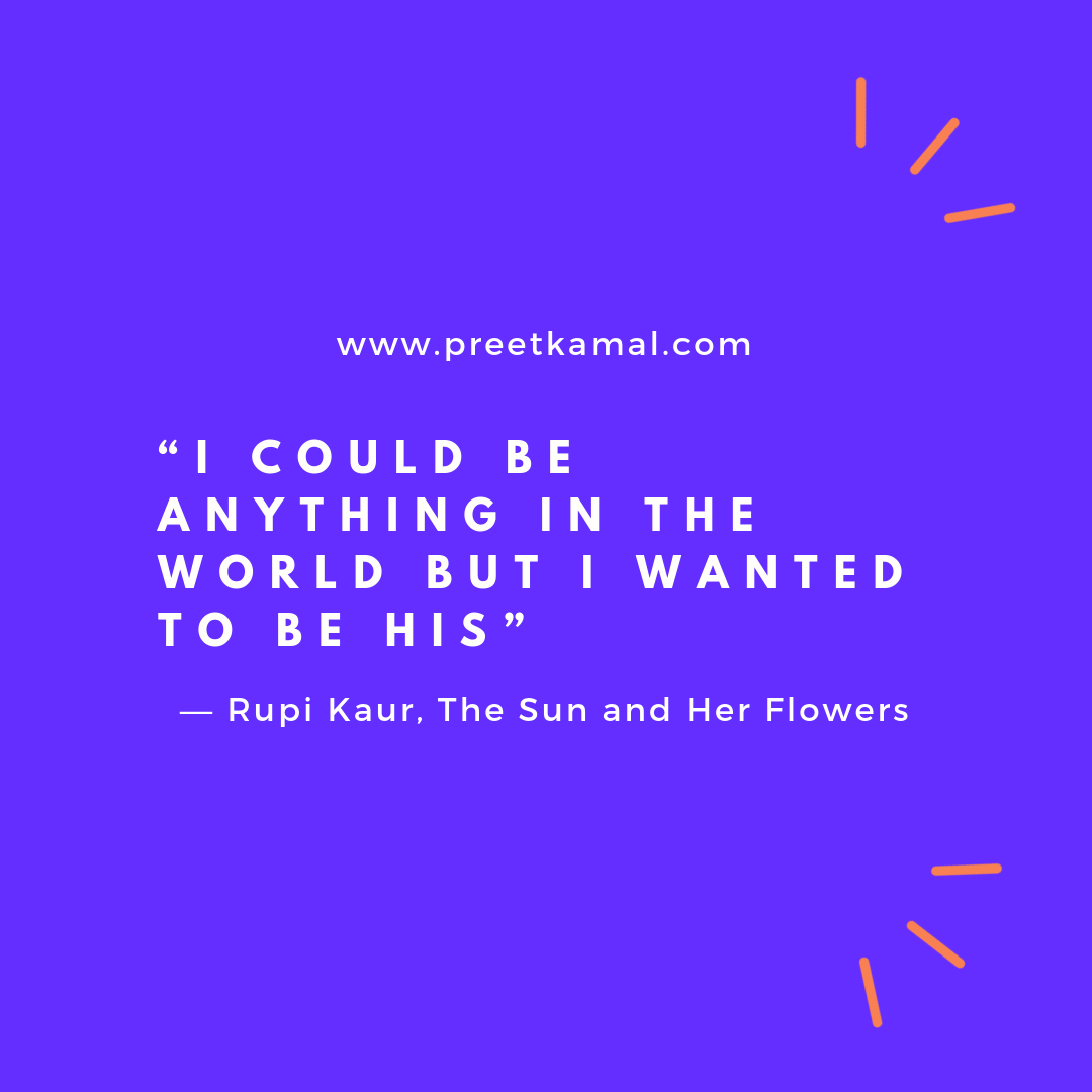 20 Famous The Sun And Her Flowers Quotes By Rupi Kaur Preet Kamal