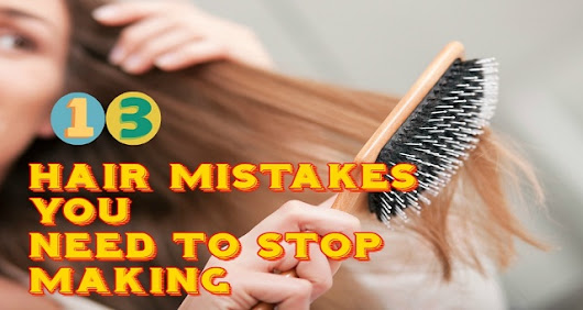 13 Hair Mistakes You Need To Stop Making