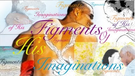 Figments Of His Imaginations