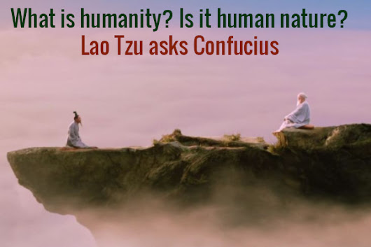 What is humanity? Is it human nature? - asked Lao Tzu! -
