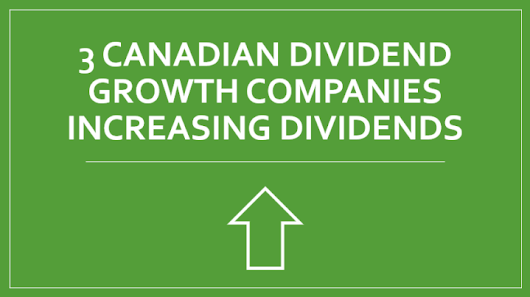 3 Canadian Dividend Growth Companies Increasing Dividends