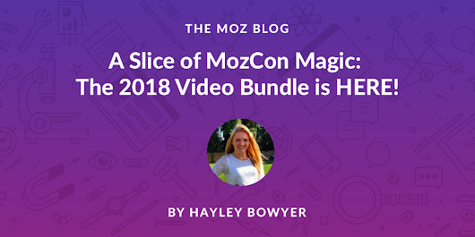A Slice of MozCon Magic: The 2018 Video Bundle is HERE!