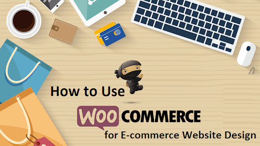 How to Use WooCommerce for E-commerce Website Design