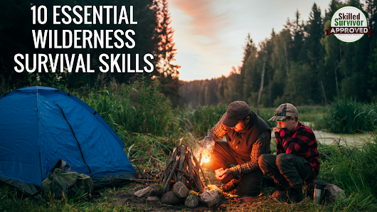 Top 10 Essential Survival Skills For The Wilderness - Skilled Survivor