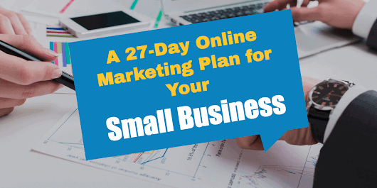 A 27-Day Online Marketing Plan For Your Small Business