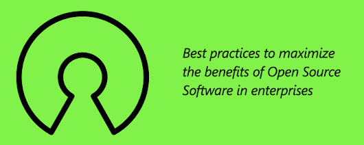 Best Practices to Maximize the Benefits of Open Source Software in Enterprises