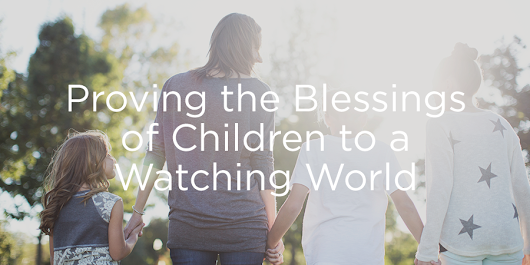 Displaying the Blessings of Children to a Watching World | Revive Our Hearts