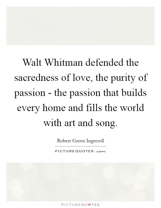 Walt Whitman Defended The Sacredness Of Love The Purity Of Picture Quotes