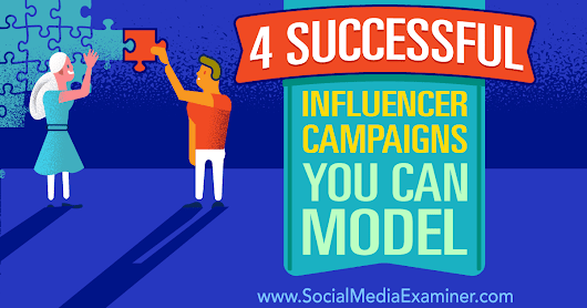 4 Successful Influencer Campaigns You Can Model : Social Media Examiner