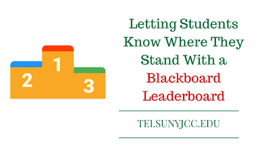 A Blackboard Leaderboard Lets Students Know Where They Stand - SUNY JCC Technology-Enhanced Instruction