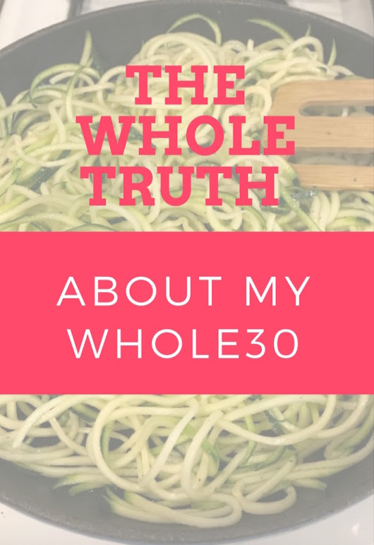 The Whole Truth About My Whole 30 | Spit That Out: The Blog