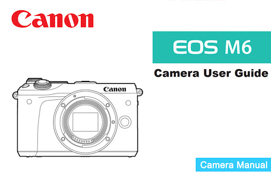 Canon EOS M6 Instruction or User's Manual Available for Download [PDF]