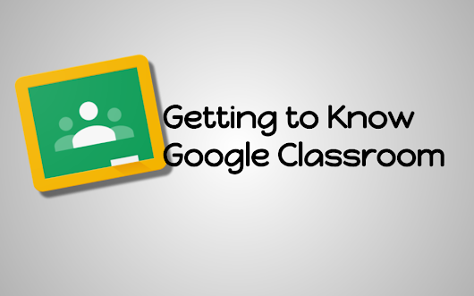 Getting to Know Google Classroom Part I- Creating a Course and Adding Students