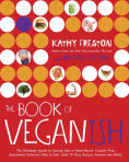 Title: The Book of Veganish: The Ultimate Guide to Easing into a Plant-Based, Cruelty-Free, Awesomely Delicious Way to Eat, with 70 Easy Recipes Anyone can Make, Author: Kathy Freston