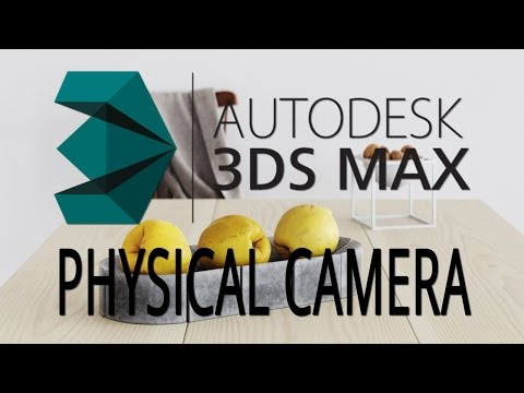 Physical Camera in 3D Studio MAX 2017