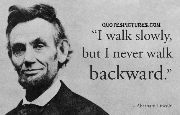 Best Motivational Quote By Sir Abraham Lincoln Never Walk Backward