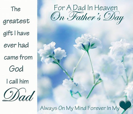 For A Dad In Heaven On Fathers Day The Greatest Gift I Have Ever