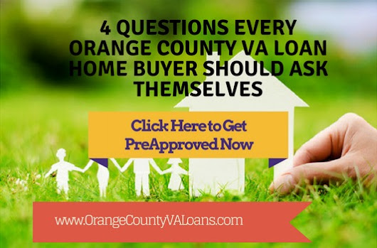 4 Questions Every Orange County VA Loan Home Buyer Should Ask Themselves - Orange County, California VA Loans - Tim Storm