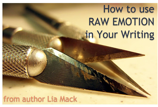 How to Use Raw Emotion in Your #Writing | Lia Mack, author of WAITING FOR PAINT TO DRY