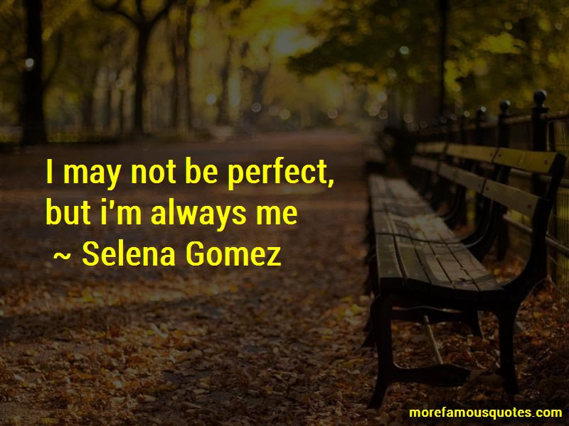 I May Not Be Perfect But Im Always Me Quotes Top 19 Quotes About I