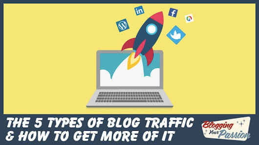 The 5 Types of Blog Traffic | Blogging Your Passion
