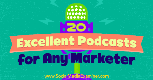 20 Excellent Podcasts for Any Marketer : Social Media Examiner