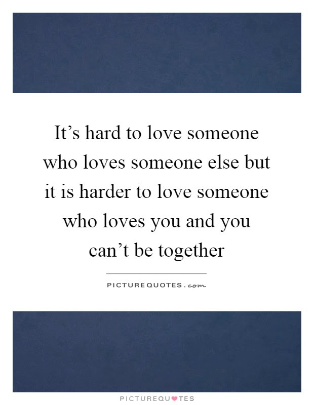 Its Hard To Love Someone Who Loves Someone Else But It Is