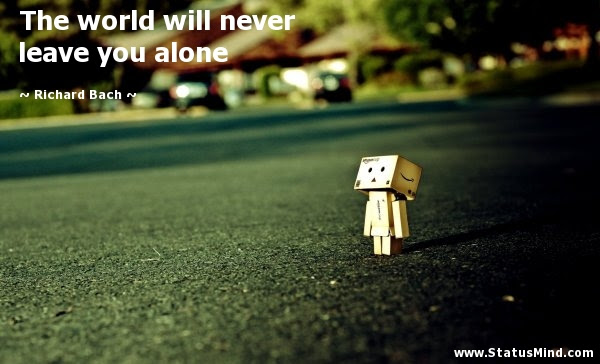 The World Will Never Leave You Alone Statusmindcom
