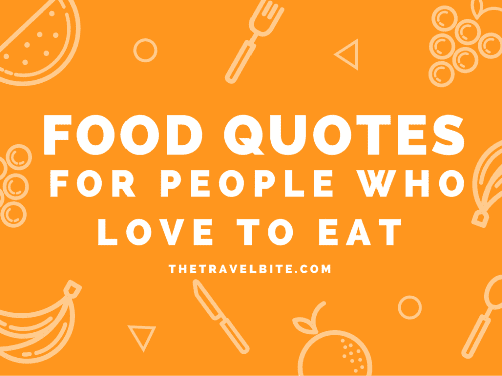 30 Food Quotes For People Who Love To Eat The Travel Bite