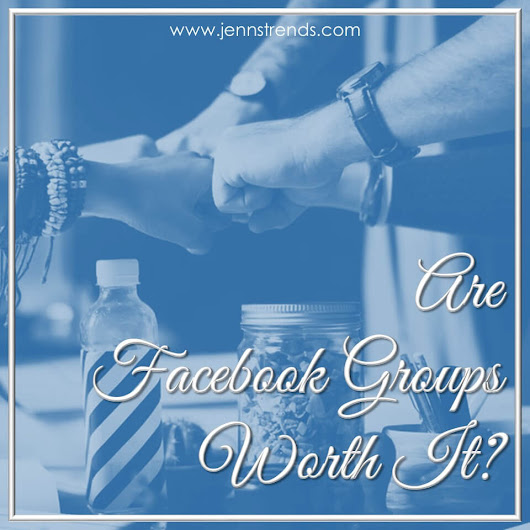 Are Facebook Groups Worth It? - Jenn's Trends