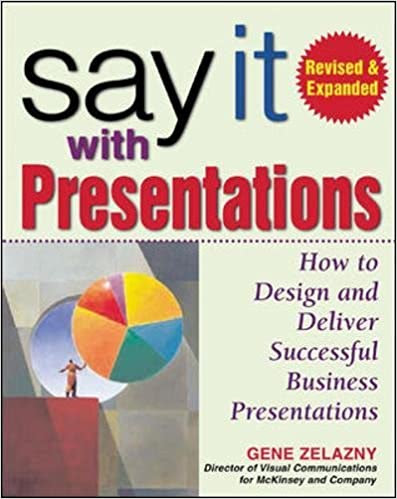 Say It With Presentations: How to Design and Deliver Successful Business Presentations By Gene Zelazny >> Review and Free preview