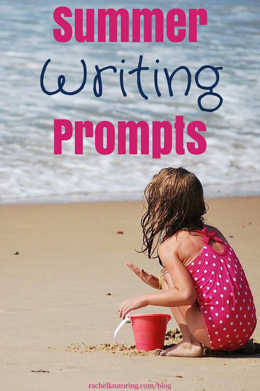Summer Writing Prompts - Rachel K Tutoring Blog