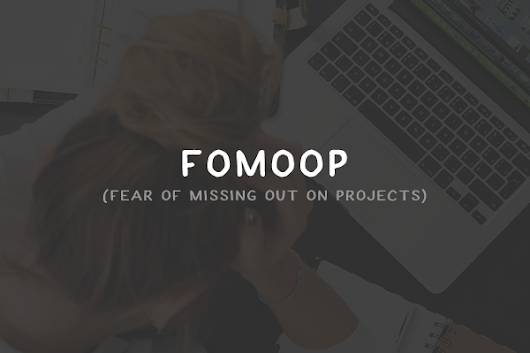 FOMOOP (Fear of Missing Out on Projects)