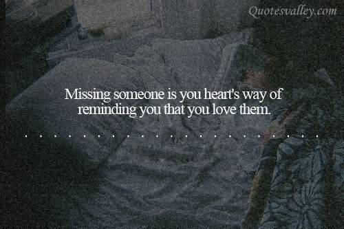 Missing Someone Is You Hearts Way Of Reminding You That You Love