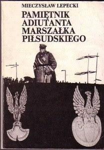 Okładka książki Pamiętnik adiutanta Marszałka Piłsudskiego