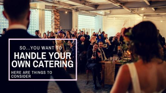 So You Want to Do Your Own Wedding Catering | DC Centre