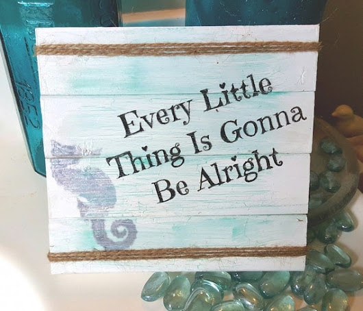 Every Little Thing Is Gonna Be Alright by TheHomespunByrdNest