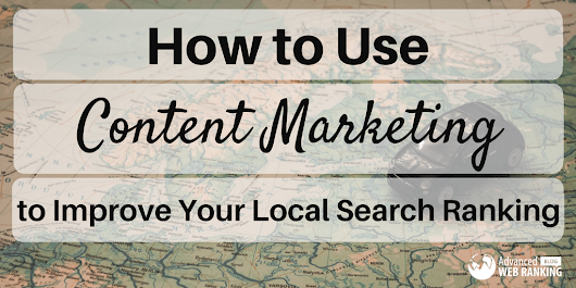 How to Use Content Marketing to Improve Your Local Search Ranking